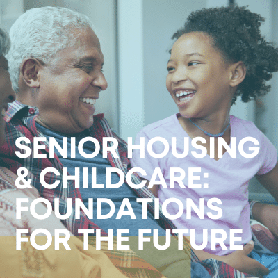 Senior Housing & Childcare Foundations for the Future